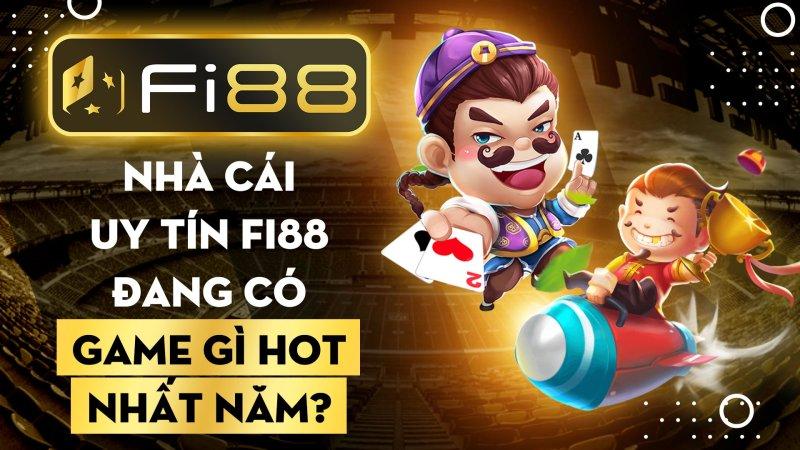 Nhà cái uy tín Fi88 đang có game gì hot nhất năm?